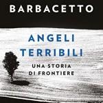 'Angeli Terribili – Una storia di frontiere' di Gianni Barbacetto