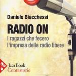 'RADIO ON - I ragazzi che fecero l'impresa delle radio libere' di Daniele Biacchessi