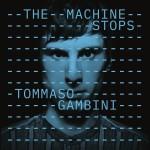 THE MACHINE STOPS  Tommaso Gambini
