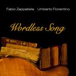 WORDLESS SONG  Fabio Zeppetella – Umberto Fiorentino